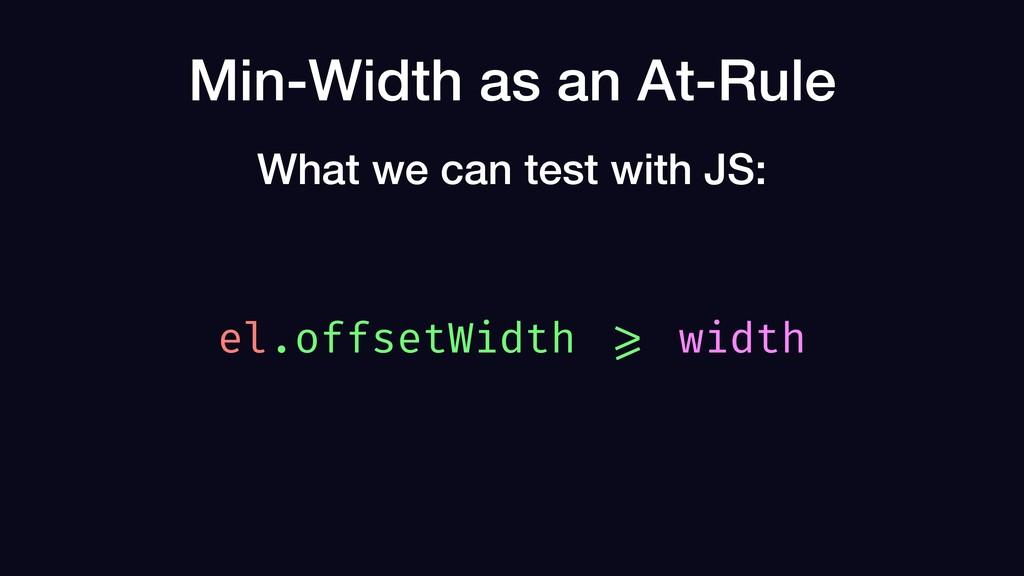 Min-Width as an At-Rule el.offsetWidth >= width...