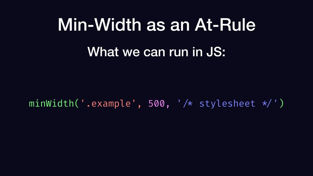 Min-Width as an At-Rule minWidth('.example', 50...