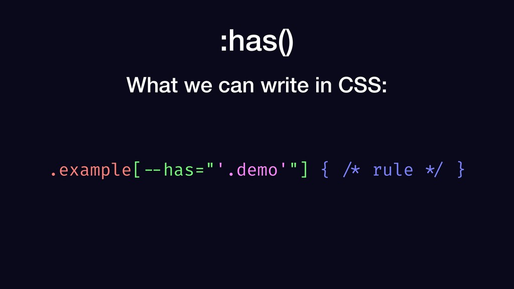":has() .example[ --has=""'.demo'""] { /* rule */ ..."