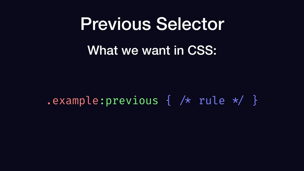 Previous Selector .example:previous { /* rule *...