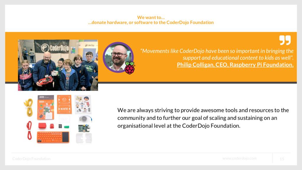 www.coderdojo.com CoderDojo Foundation 15 We wa...