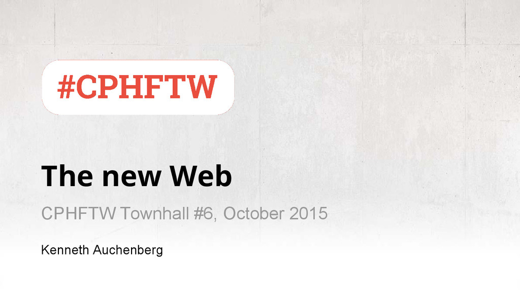 The new Web CPHFTW Townhall #6, October 2015 Ke...