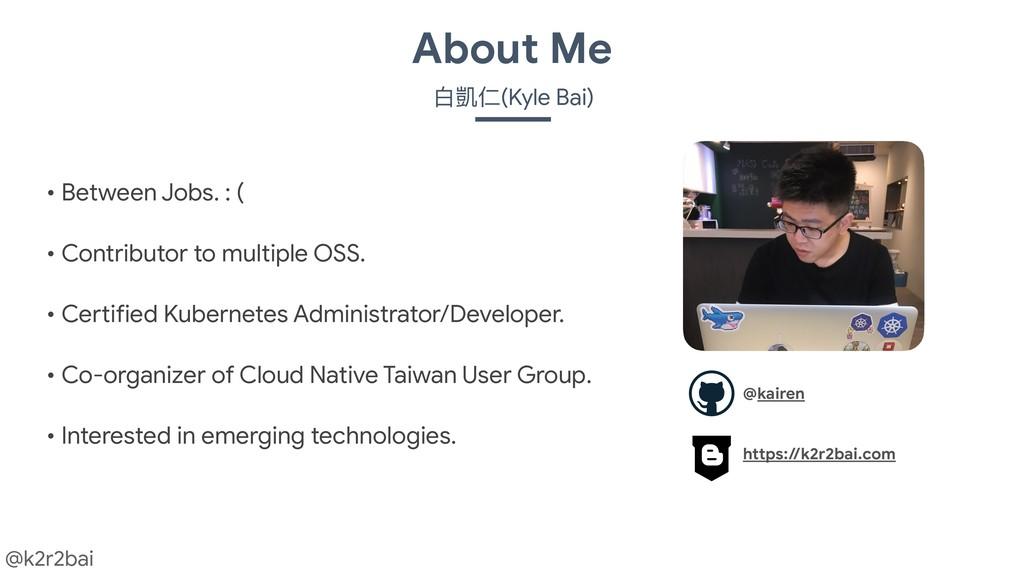 @k2r2bai About Me ⽩白凱仁(Kyle Bai) • Between Jobs...