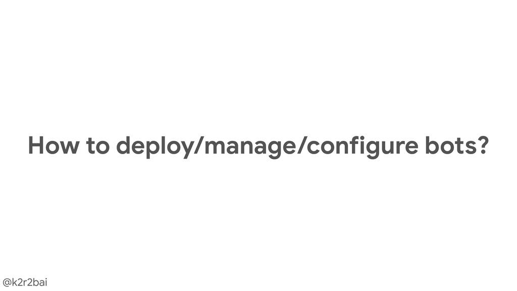 @k2r2bai How to deploy/manage/configure bots?