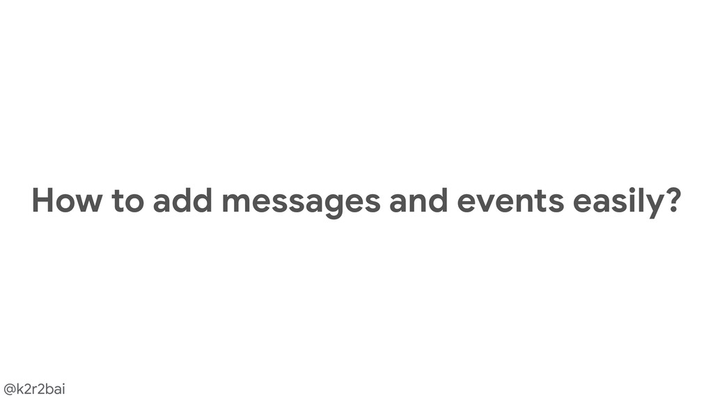 @k2r2bai How to add messages and events easily?