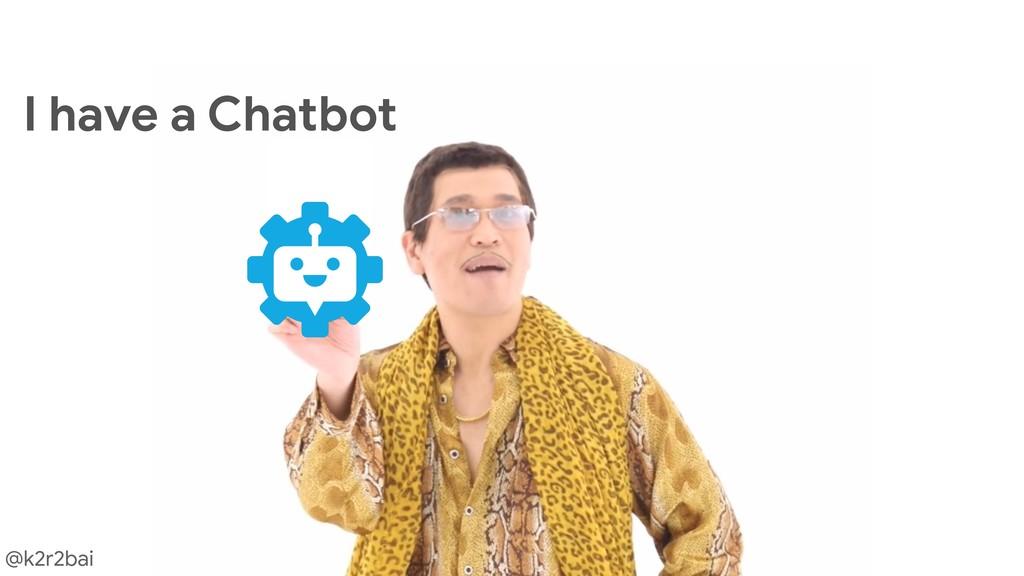 @k2r2bai I have a Chatbot