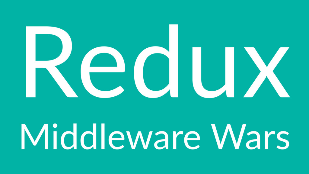 Redux Middleware Wars