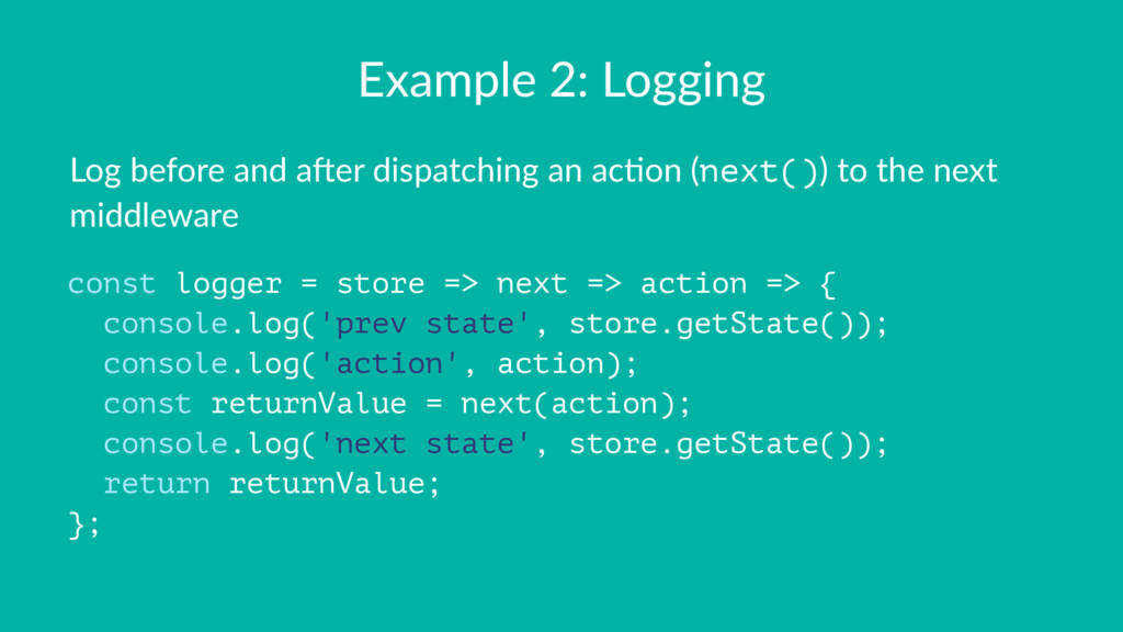 Example 2: Logging Log before and a,er dispatch...