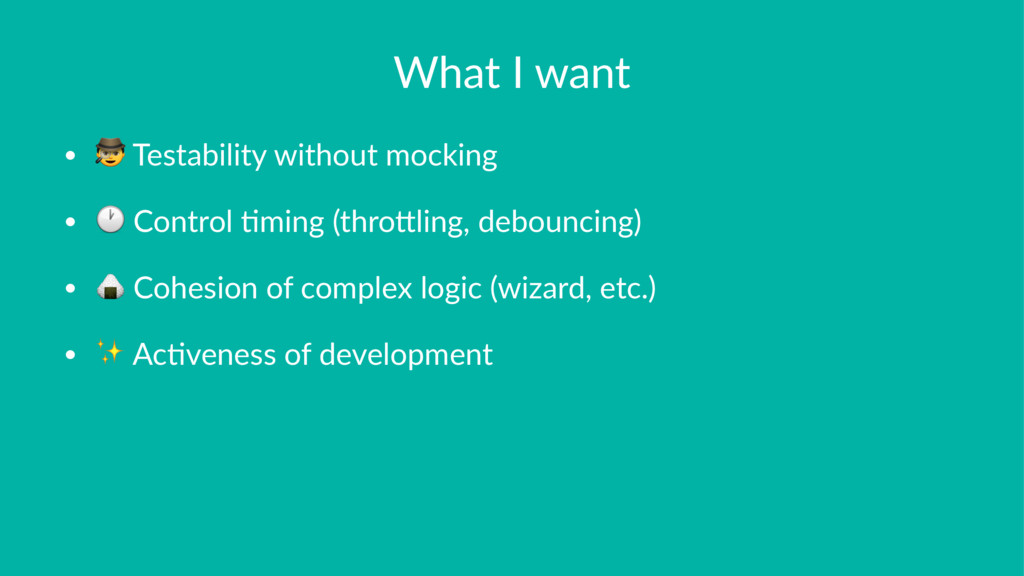 "What I want • ! Testability without mocking • ""..."