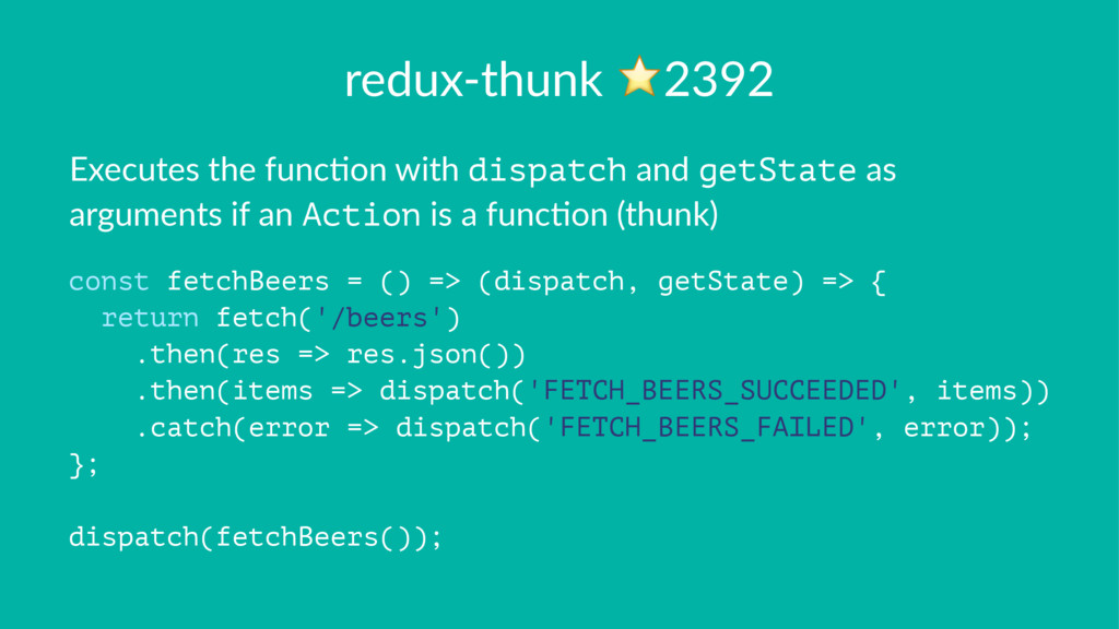 redux-thunk ⭐2392 Executes the func,on with dis...