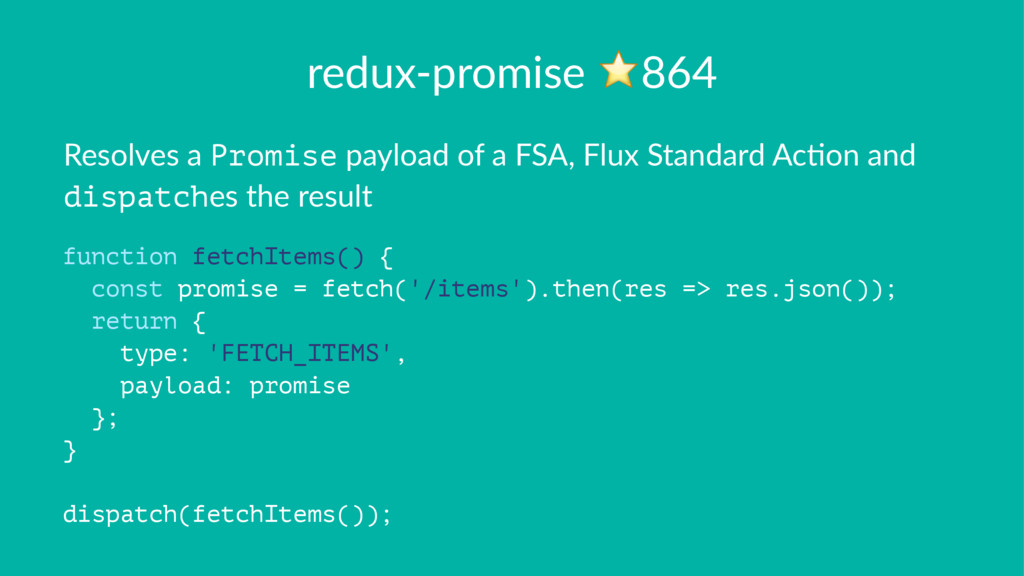 redux-promise ⭐864 Resolves a Promise payload o...