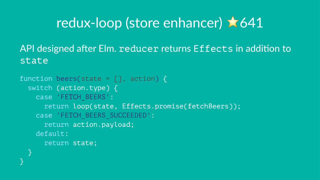 redux-loop (store enhancer) ⭐641 API designed a...