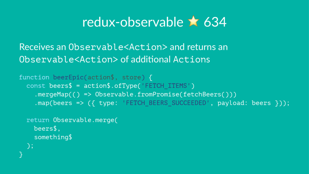 redux-observable ⭐ 634 Receives an Observable<A...