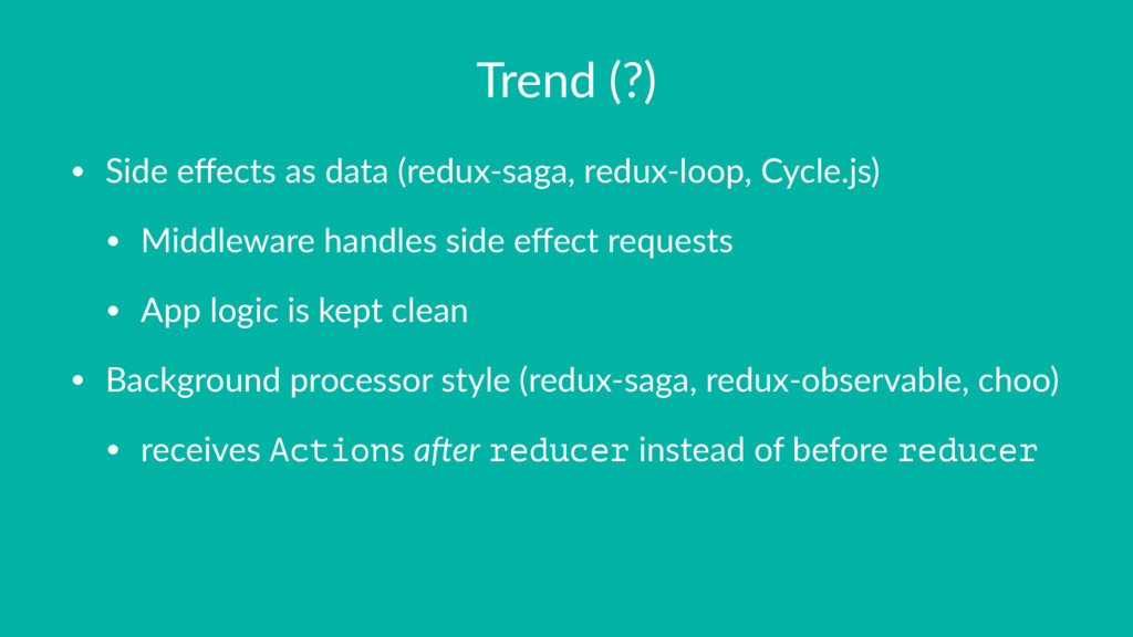 Trend (?) • Side effects as data (redux-saga, re...
