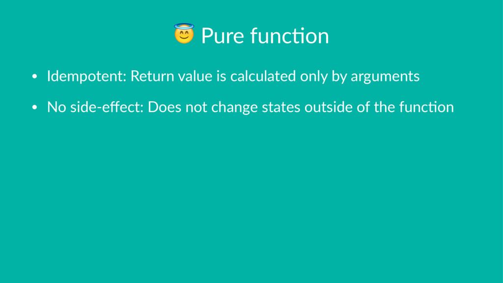 ! Pure func)on • Idempotent: Return value is ca...