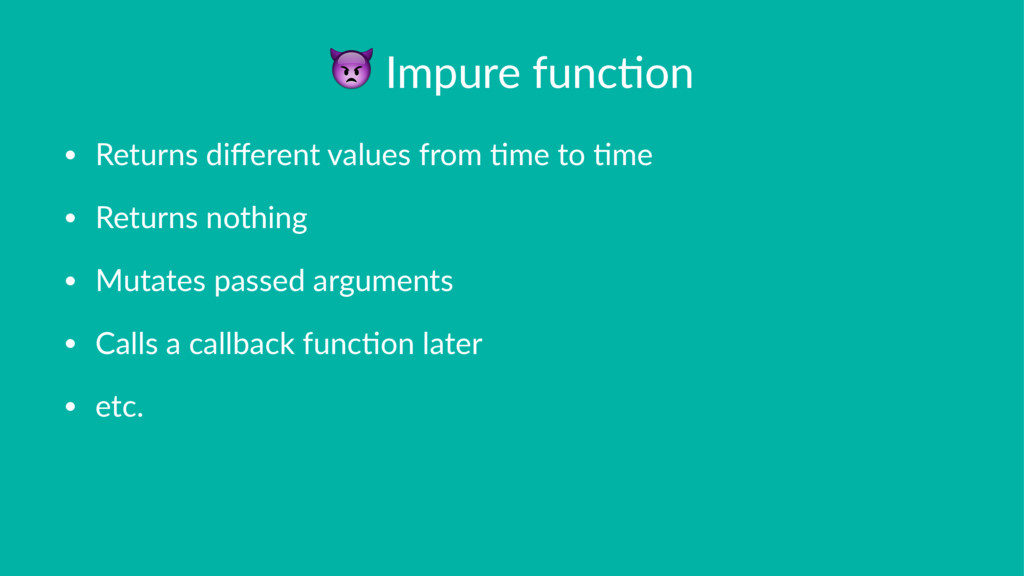 ! Impure func+on • Returns different values from...
