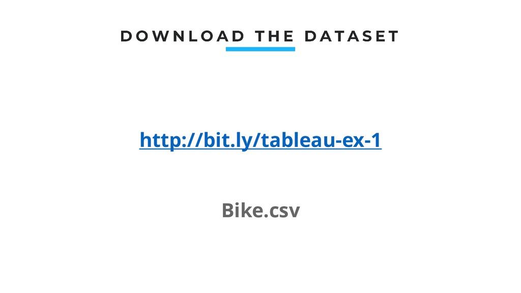 http://bit.ly/tableau-ex-1 Bike.csv
