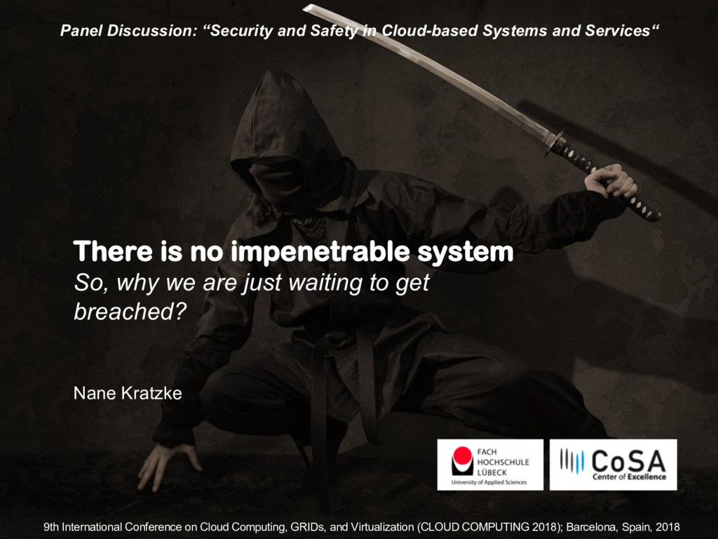There is no impenetrable system So, why we are ...