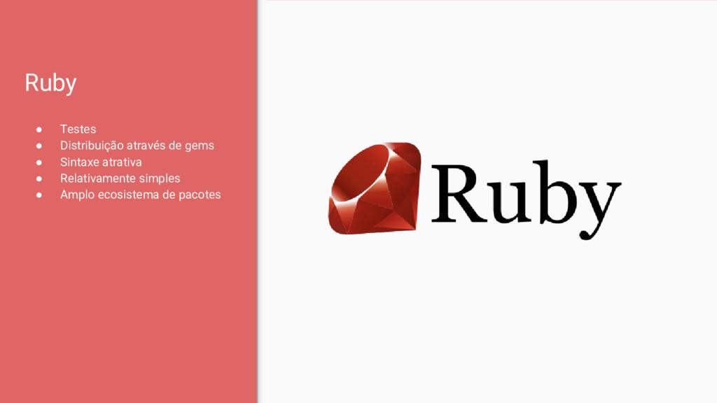 Ruby ● Testes ● Distribuição através de gems ● ...