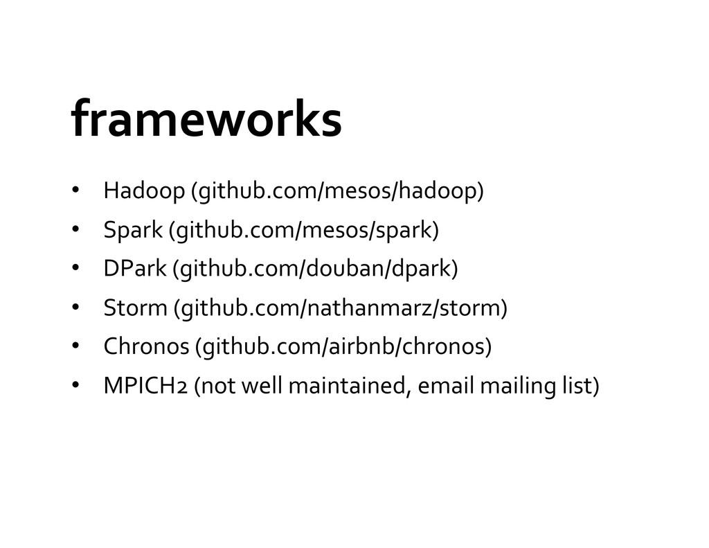 frameworks  • Hadoop (github.com/mesos/h...