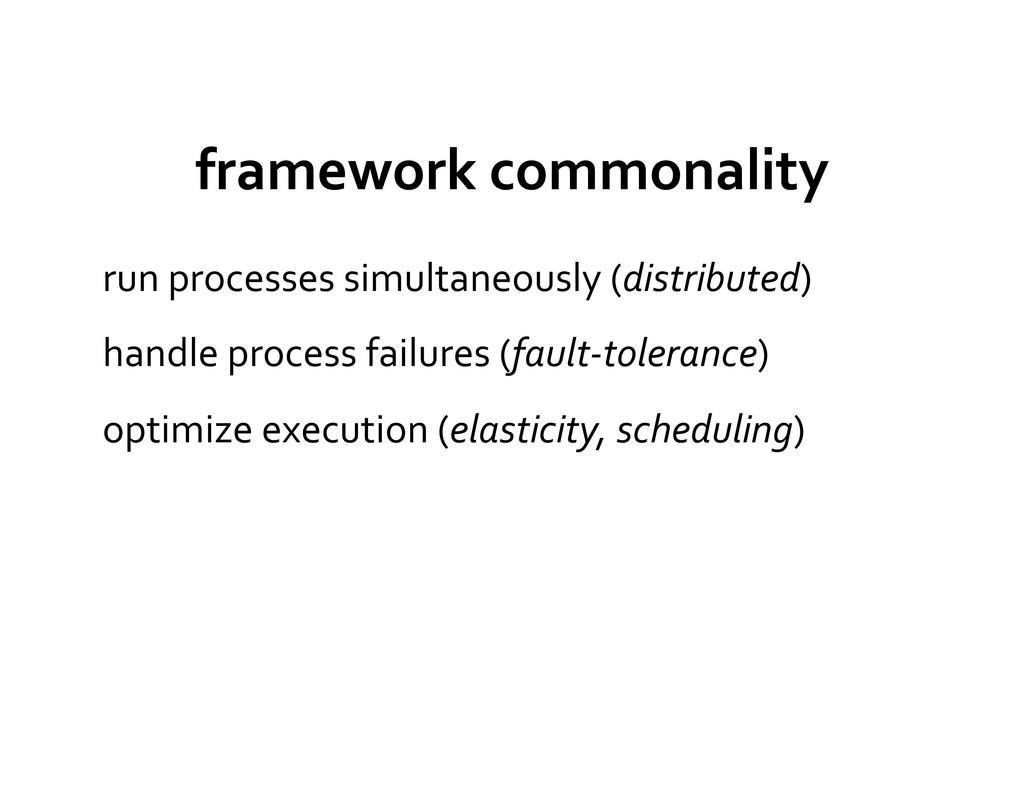 framework commonality  run processes...