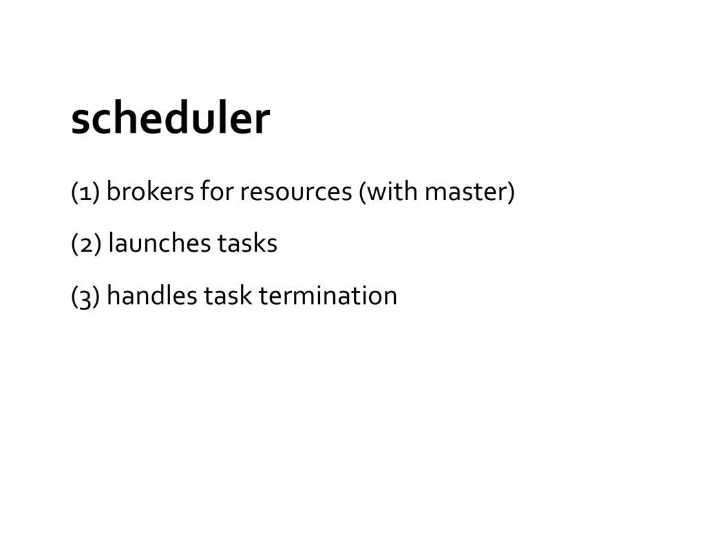 scheduler  (1) brokers for resource...