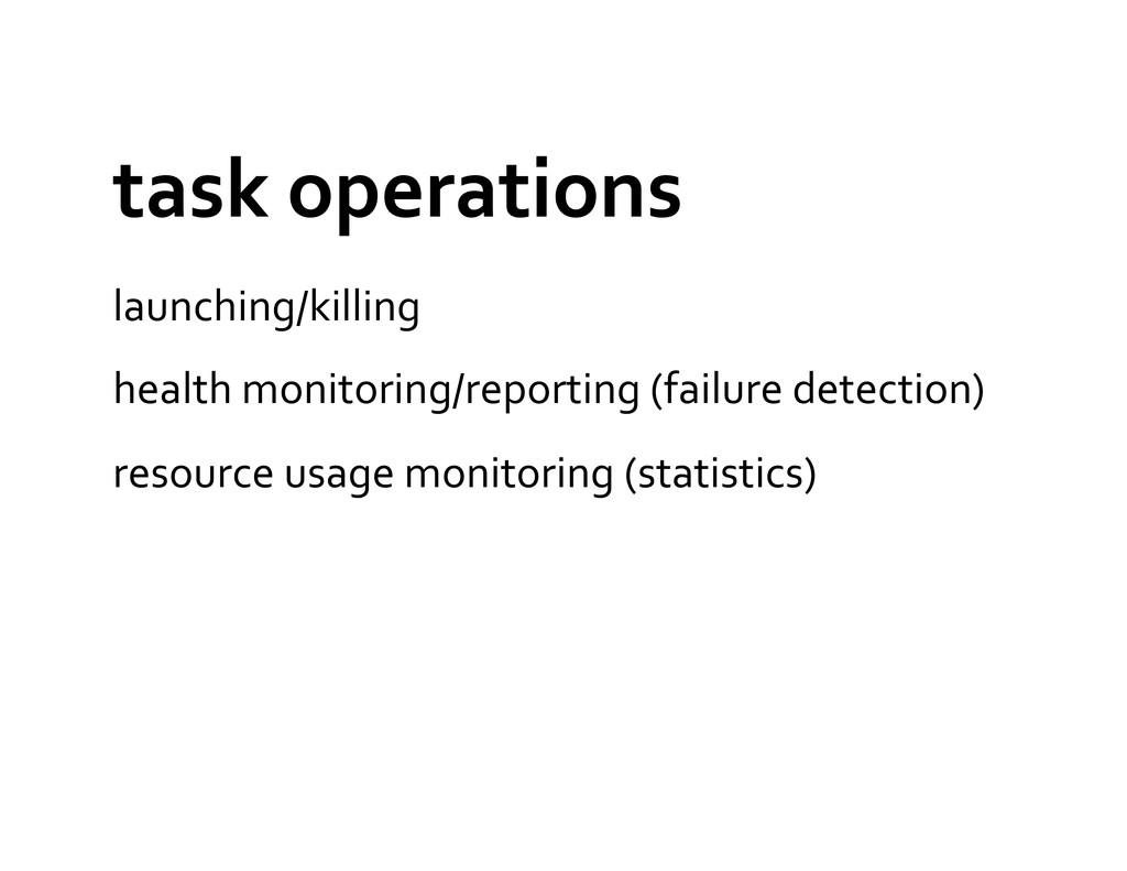 task operations  launching/killing  he...
