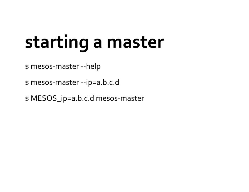 starting a master  $ mesos-‐master...