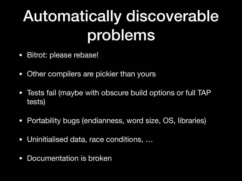 Automatically discoverable problems • Bitrot: p...