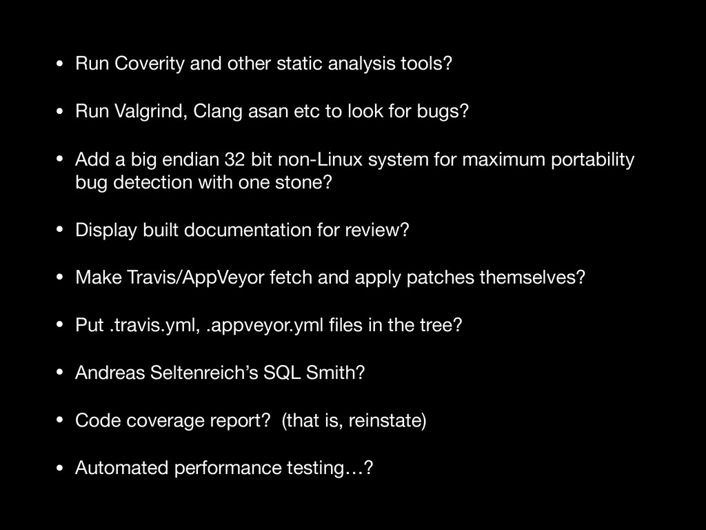 • Run Coverity and other static analysis tools?...