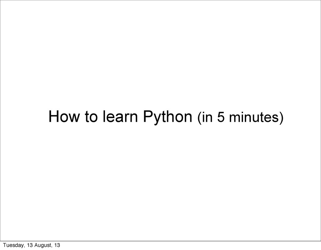 How to learn Python (in 5 minutes) Tuesday, 13 ...