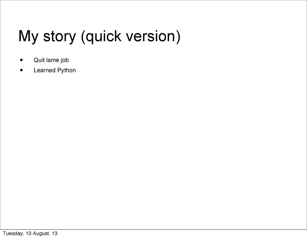 My story (quick version) • Quit lame job • Lear...