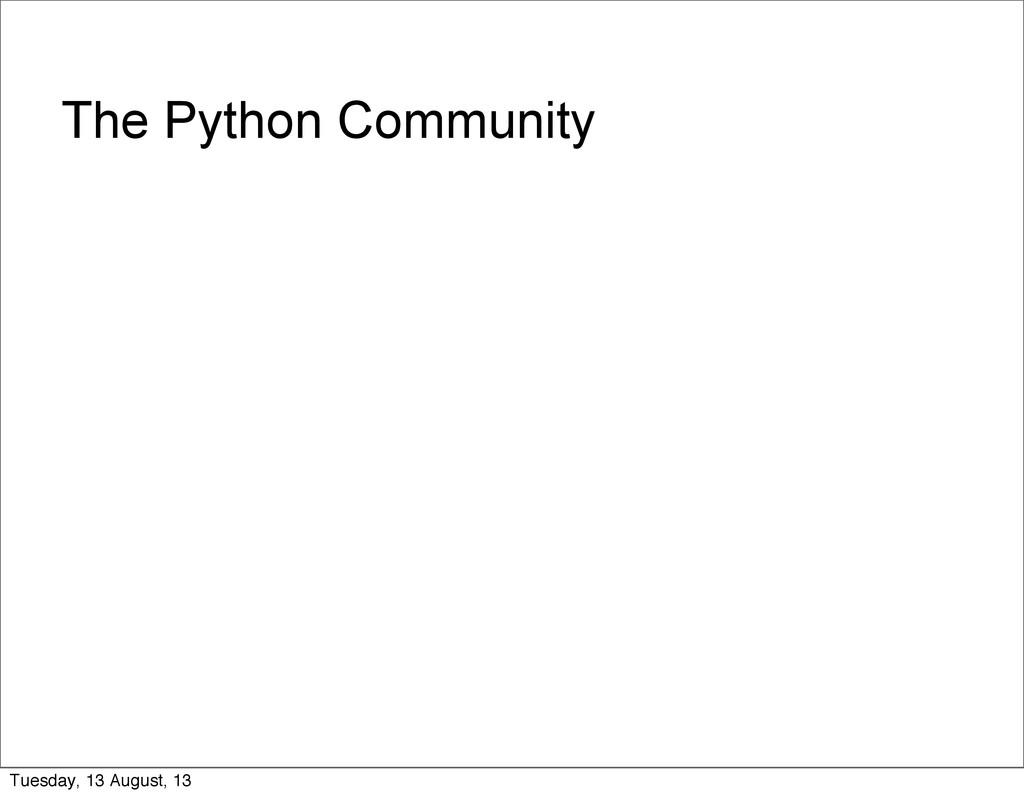 The Python Community Tuesday, 13 August, 13