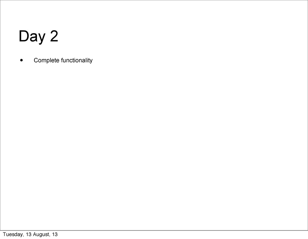 Day 2 • Complete functionality Tuesday, 13 Augu...