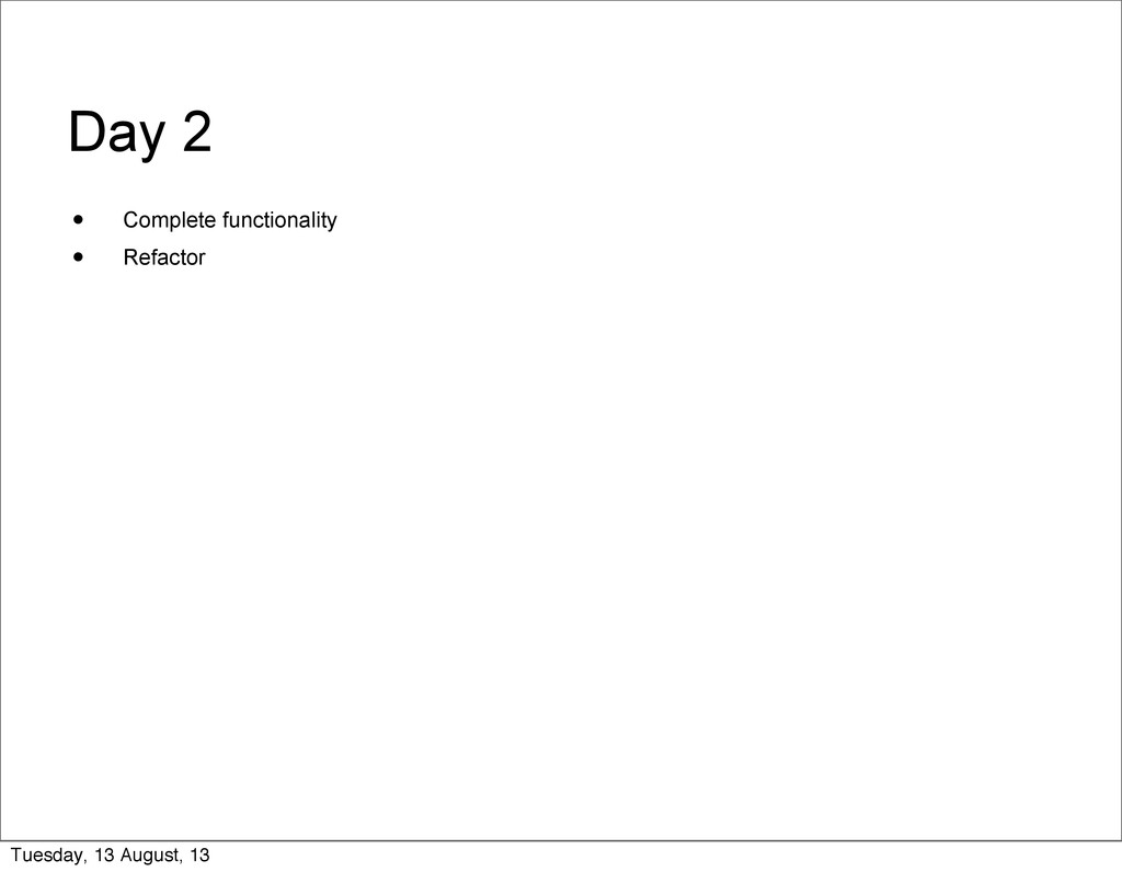 Day 2 • Complete functionality • Refactor Tuesd...
