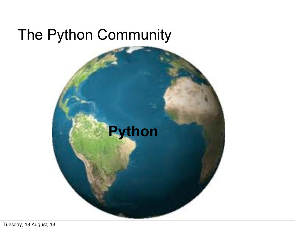 The Python Community Python Tuesday, 13 August,...