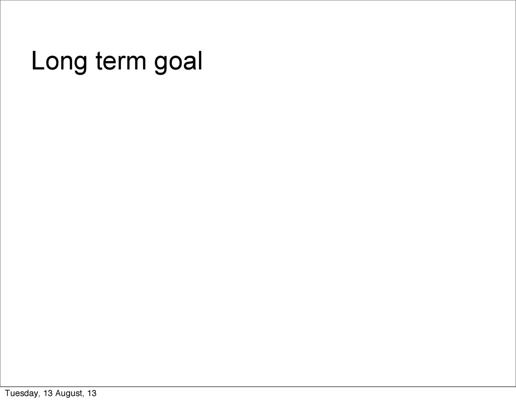Long term goal Tuesday, 13 August, 13