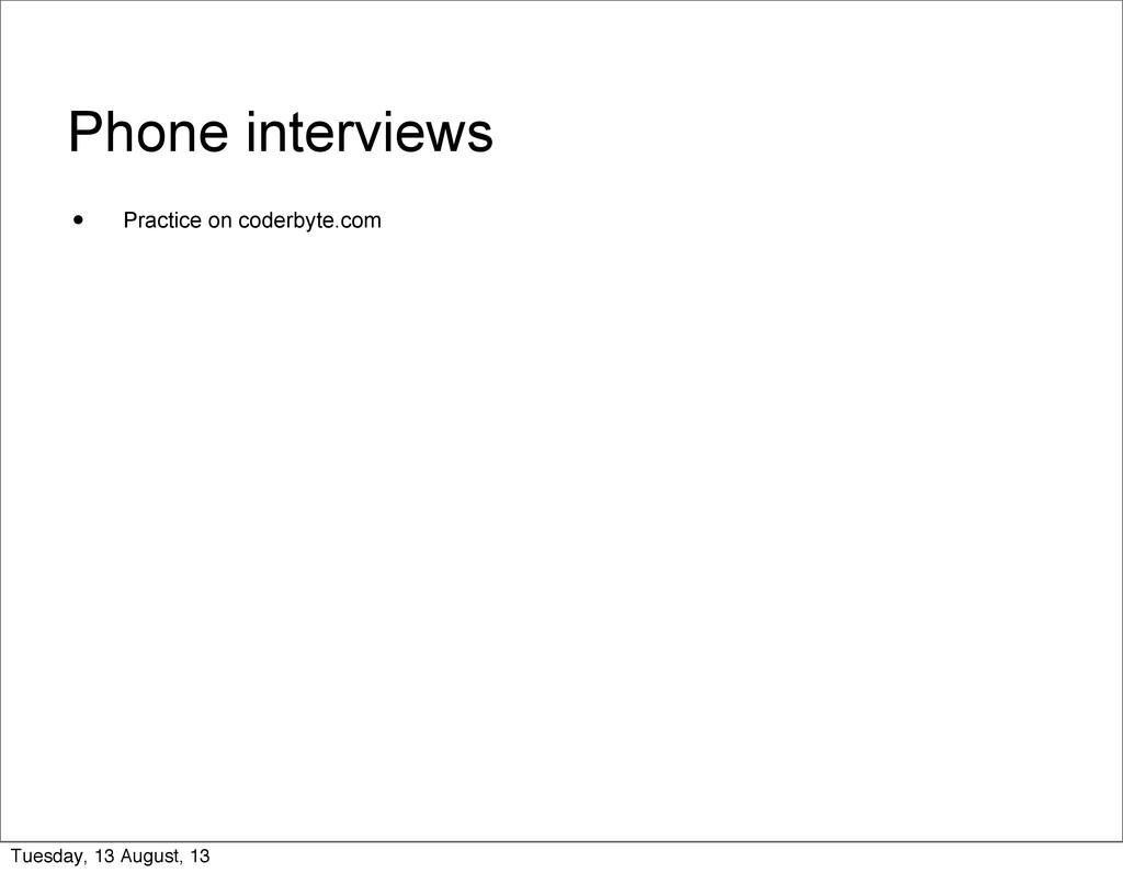 Phone interviews • Practice on coderbyte.com Tu...