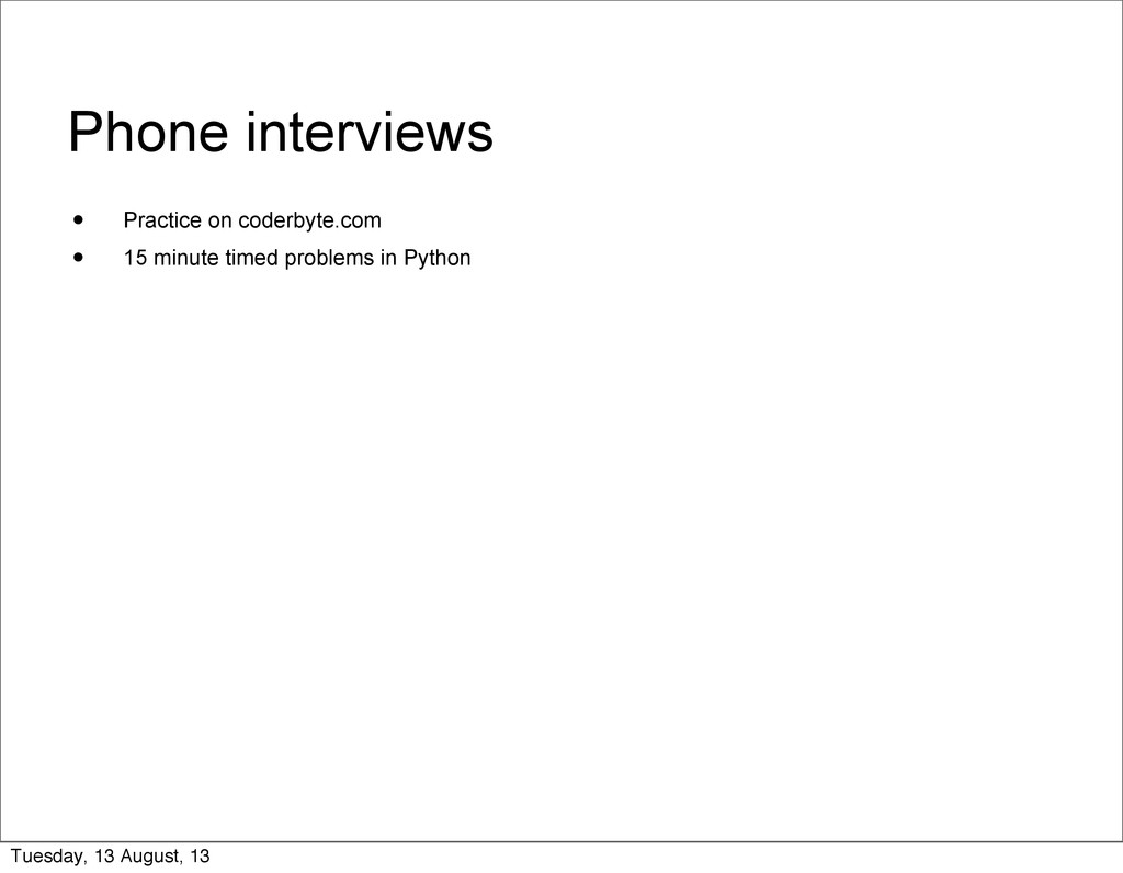 Phone interviews • Practice on coderbyte.com • ...