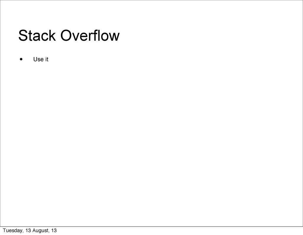 Stack Overflow • Use it Tuesday, 13 August, 13