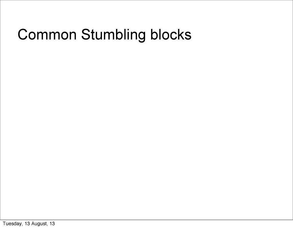 Common Stumbling blocks Tuesday, 13 August, 13