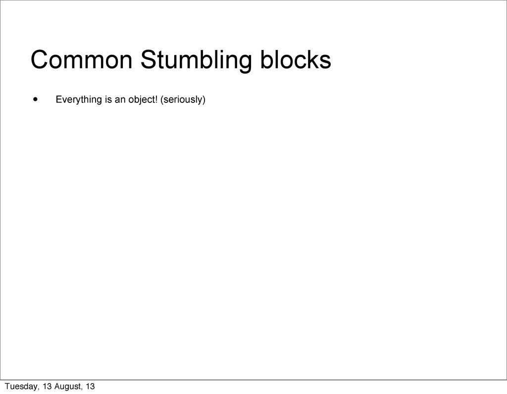 Common Stumbling blocks • Everything is an obje...