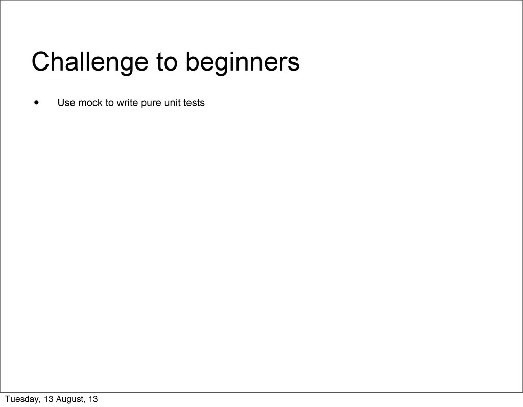 Challenge to beginners • Use mock to write pure...