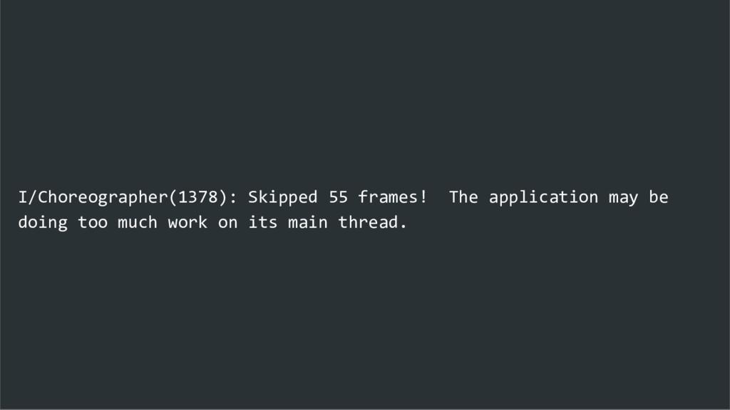 I/Choreographer(1378): Skipped 55 frames! The a...