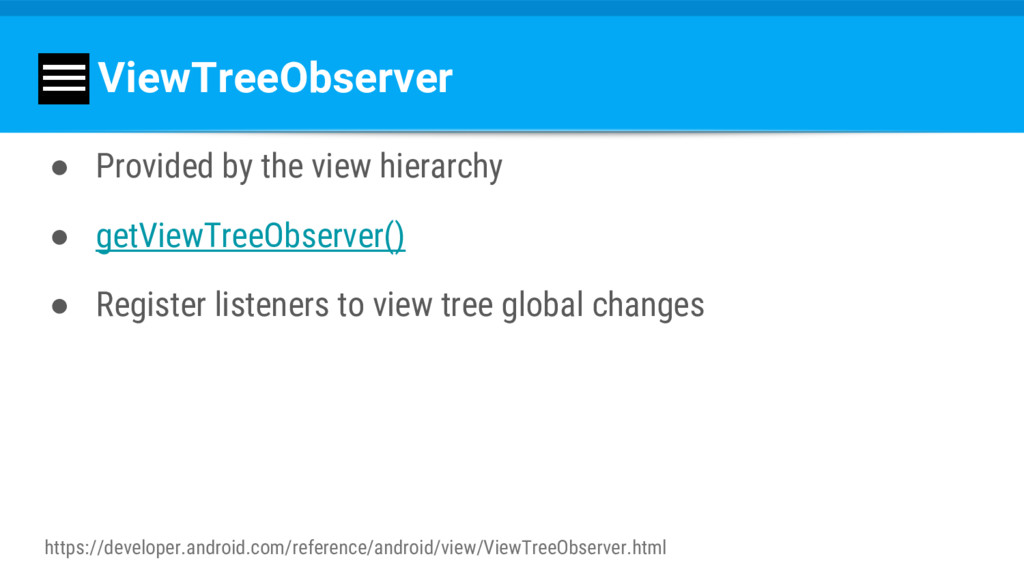 ViewTreeObserver ● Provided by the view hierarc...