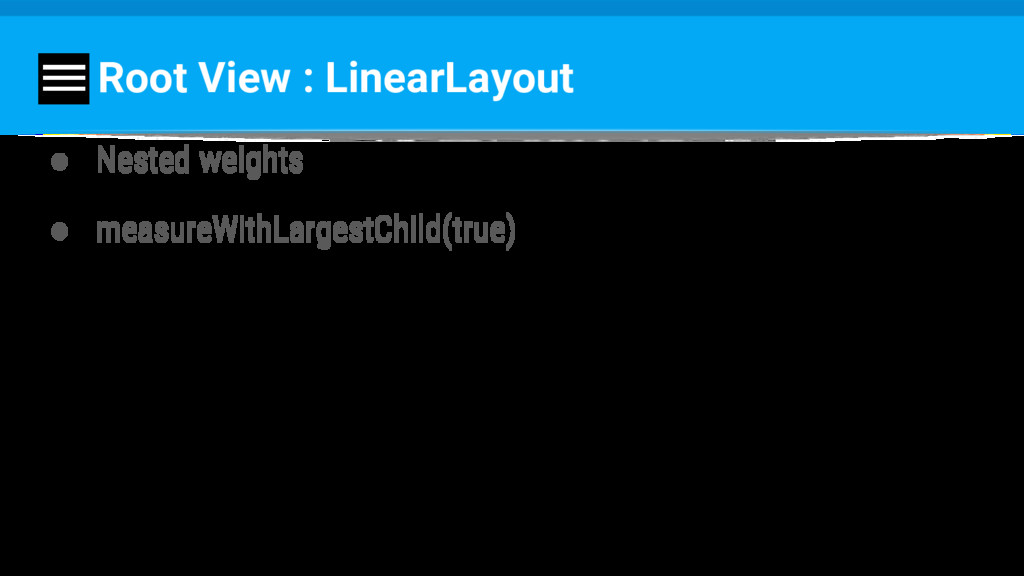 Root View : LinearLayout ● Nested weights ● mea...