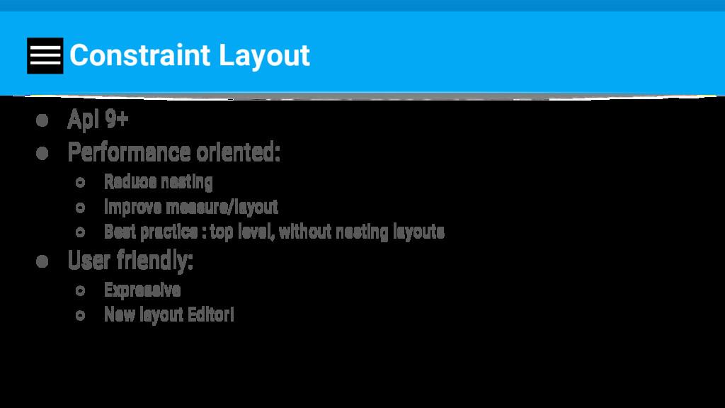 Constraint Layout ● Api 9+ ● Performance orient...