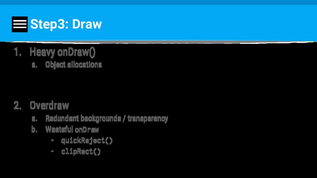 Step3: Draw 1. Heavy onDraw() a. Object allocat...