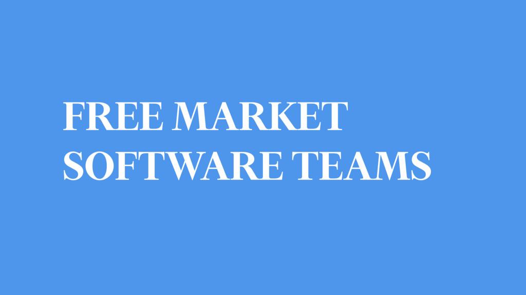 FREE MARKET SOFTWARE TEAMS