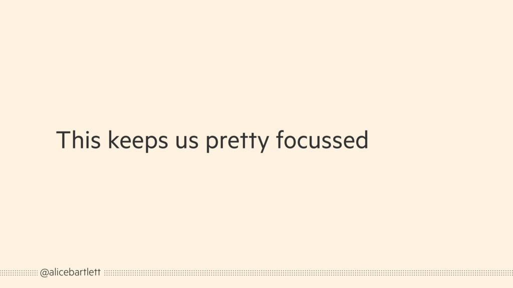 This keeps us pretty focussed @alicebartlett